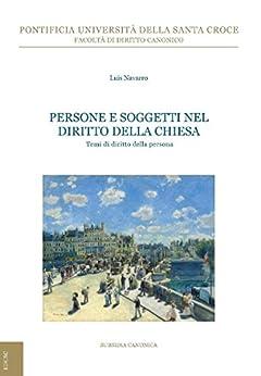 Persone e soggetti nel diritto della Chiesa: Temi di diritto della persona di [Navarro, Luis]