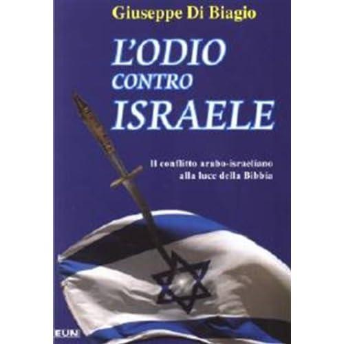 L'odio Contro Israele. Il Conflitto Arabo-Israeliano Alla Luce Della Bibbia