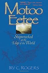 Motoo Eetee: Shipwrecked at the Edge of the World by Irv C. Rogers (2003-03-12)