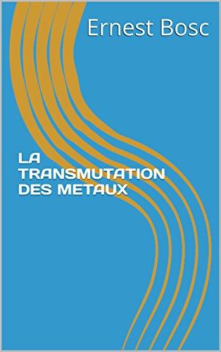 LA TRANSMUTATION DES METAUX par Ernest Bosc