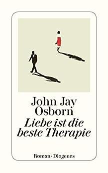 Liebe ist die beste Therapie (German Edition) by [Osborn, John Jay]