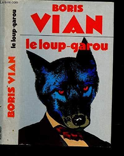 Le Loup - Garou - suivi De Douze Autres Nouvelles par Boris Vian