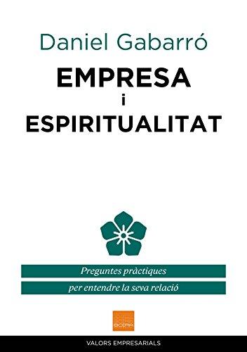 Empresa i espiritualitat: Preguntes pràctiques per entendre la seva relació (VALORS EMPRESARIALS) (Catalan Edition) por Daniel Gabarró