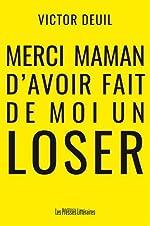 Merci maman d'avoir fait de moi un loser de Victor Deuil