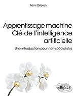 Apprentissage machine - Clé de l'intelligence artificielle - Une introduction pour non-spécialistes de Gilleron Rémi