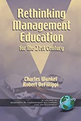 Rethinking Management Education for the 21st Century (Research in Management Education & Development)
