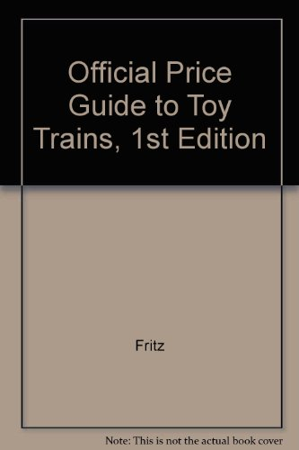 The Official Identification and Price Guide to Toy Trains par  Fritz