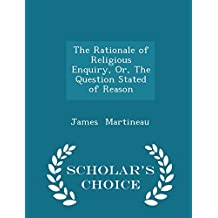 The Rationale of Religious Enquiry, Or, The Question Stated of Reason - Scholar's Choice Edition