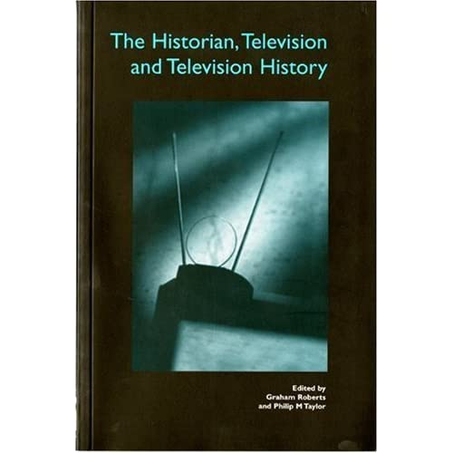 The Historian, Television and Television History by Graham Roberts (2001-06-15)
