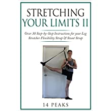 Stretching Your Limits 2: Over 30 Step-by-Step Exercises for your Leg Stretcher Flexibility Strap & Stunt Strap (English Edition)