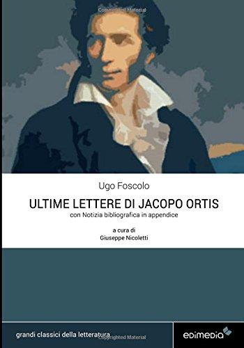 Ultime lettere di Jacopo Ortis con Notizia bibliografica in appendice