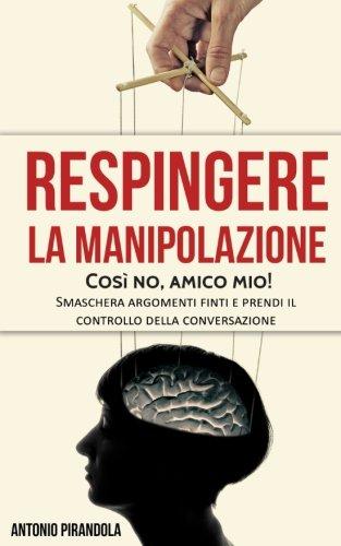 Respingere la manipolazione:Così no, amico mio! - Smaschera argomenti finti e prendi il controllo della conversazione.