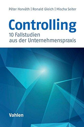 Controlling: 10 Fallstudien aus der Unternehmenspraxis