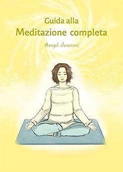 Guida alla Meditazione completa di [Angel Jeanne]