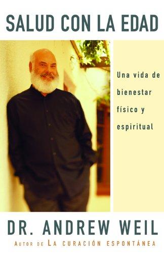 Salud con la edad: Una vida de bienestar fisico y espiritual por Andrew Weil Md
