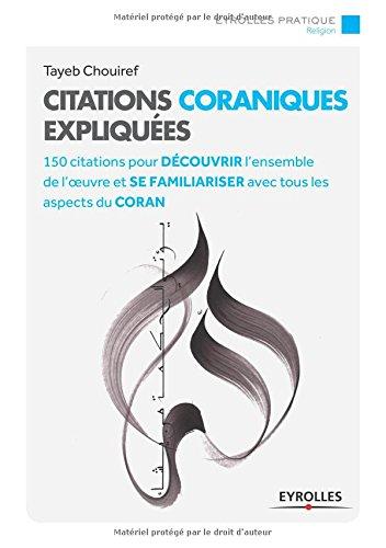 Citations coraniques expliquées: 150 citations pour découvrir l'ensemble de l'oeuvre et se familiariser avec tous les aspects du Coran.