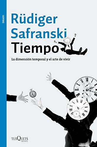 Tiempo: La dimensión temporal y el arte de vivir por Rüdiger Safranski