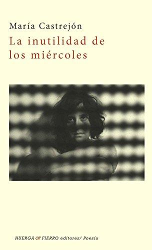 LA INUTILIDAD DE LOS MIÉRCOLES (Poesía) por María Castrejón