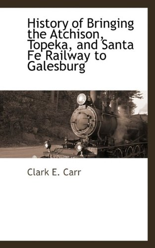 History of Bringing the Atchison, Topeka, and Santa Fe Railway to Galesburg