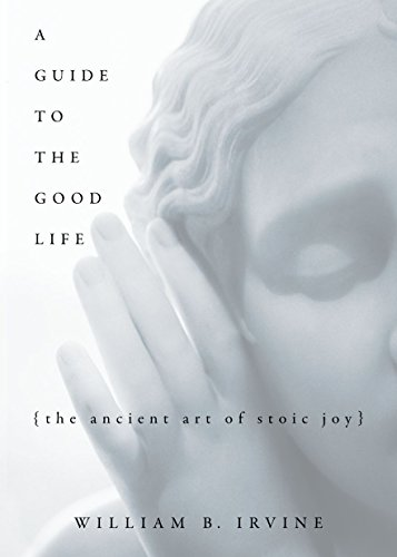 A Guide to the Good Life: The Ancient Art of Stoic Joy por William B Irvine