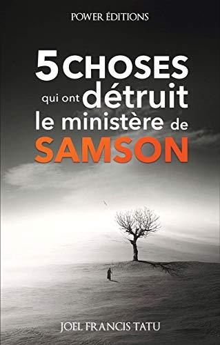 5 Choses Qui Ont Détruit le Ministère de Samson par