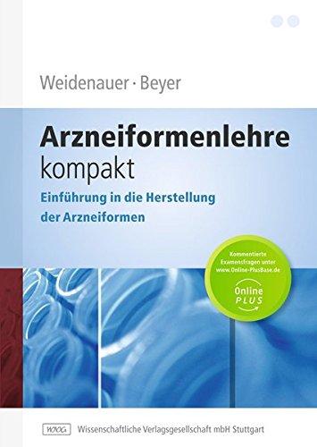 Arzneiformenlehre kompakt: Einführung in die Herstellung der Arzneiformen