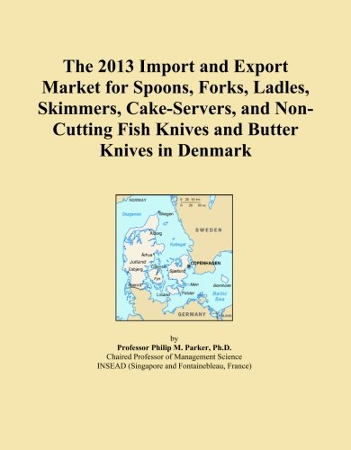 The 2013 Import and Export Market for Spoons, Forks, Ladles, Skimmers, Cake-Servers, and Non-Cutting Fish Knives and Butter Knives in Denmark -