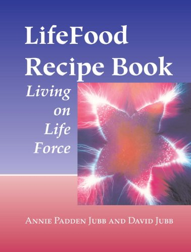 LifeFood Recipe Book: Living on Life Force (English Edition) por Annie Padden Jubb