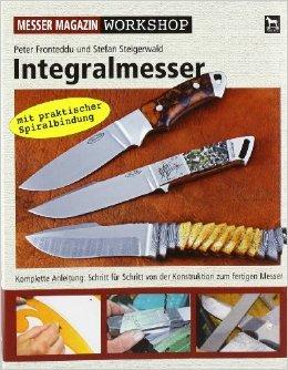 Integralmesser: Komplette Anleitung: Schritt fŸr Schritt von der Konstruktion zum fertigen Messer...