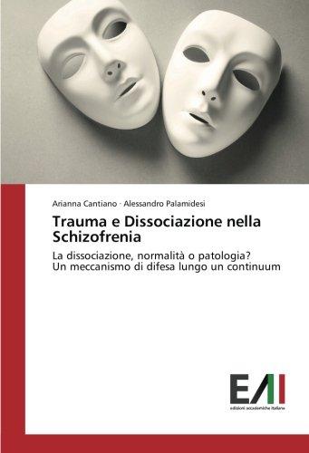 Trauma e Dissociazione nella Schizofrenia: La dissociazione, normalità o patologia? Un meccanismo di difesa lungo un continuum