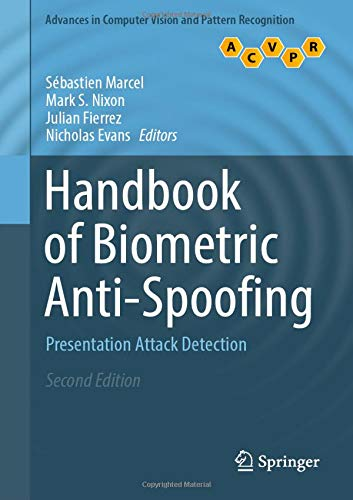 Handbook of Biometric Anti-Spoofing: Presentation Attack Detection (Advances in Computer Vision and Pattern Recognition)