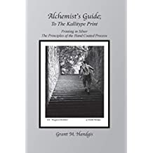 """""""Alchemist's Guide"""" To The Kallitype Print: Printing In Silver"""