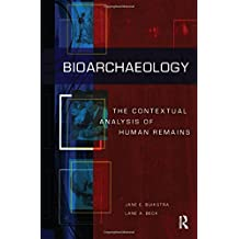 Bioarchaeology: The Contextual Analysis of Human Remains
