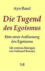 Die Tugend des Egoismus: Eine neue Auffassung des Egoismus