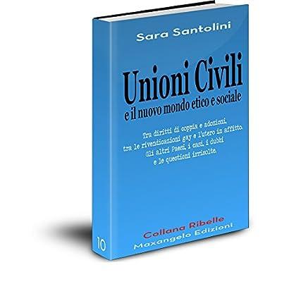 Unioni Civili E Il Nuovo Mondo Etico E Sociale (Collana Ribelle Vol. 10)