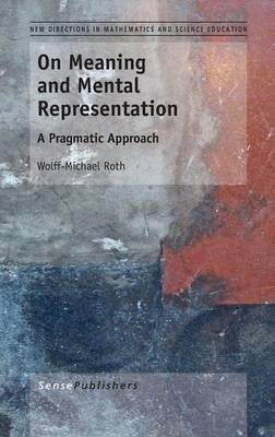 [(On Meaning and Mental Representation : A Pragmatic Approach)] [By (author) Wolff-Michael Roth] published on (April, 2013)