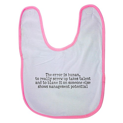 Pink baby bib with The error is human, to really screw up takes talent and to blame it on someone else shows management potential