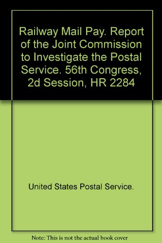 railway-mail-pay-report-of-the-joint-commission-to-investigate-the-postal-service-56th-congress-2d-s