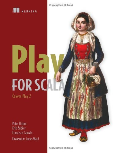 Play for Scala: Covers Play 2 1st edition by Hilton, Peter, Bakker, Erik, Canedo, Francisco (2013) Paperback