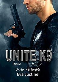 Unité K9, tome 2 : Un jour à la fois par Eva Justine