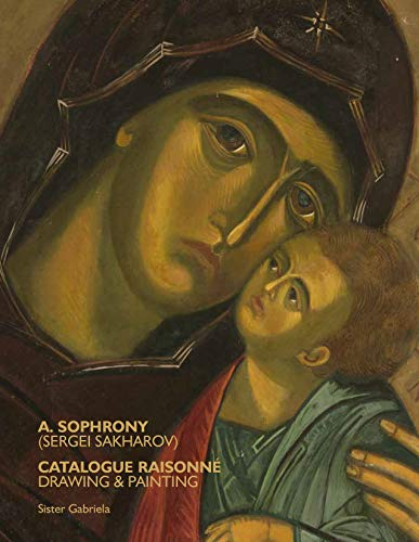A. Sophrony (Sergei Sakharov) Catalogue Raisonné: Drawings and Paintings (English Edition)