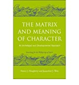 [ THE MATRIX AND MEANING OF CHARACTER AN ARCHETYPAL AND DEVELOPMENTAL APPROACH BY WEST, JACQUELINE J.](AUTHOR)PAPERBACK