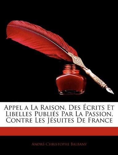 Appel a la Raison, Des Crits Et Libelles Publi S Par La Passion, Contre Les J Suites de France