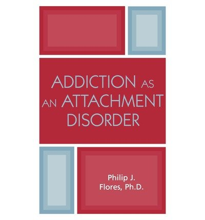 [(Addiction as an Attachment Disorder)] [Author: Philip J. Flores] published on (August, 2004)
