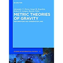 Metric Theories of Gravity: Perturbations and Conservation Laws (De Gruyter Studies in Mathematical Physics, Band 38)