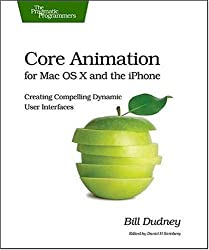 Core Animation for Mac OS X and the iPhone: Creating Compelling Dynamic User Interfaces (Pragmatic Programmers)