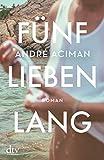 Fünf Lieben lang: Roman von André Aciman
