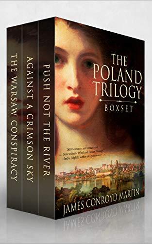 The Poland Trilogy: Push Not The River; Against A Crimson Sky; The Warsaw Conspiracy (the Complete Historical Saga) (box Set) por James Conroyd Martin epub