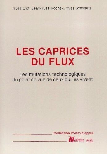 Les Caprices du flux: Les mutations technologiques du point de vue de ceux qui les vivent