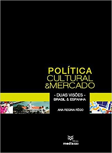 Política Cultural e Mercado: Duas Visões – Brasil e Espanha por Ana Regina Rêgo